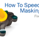 speed up your masking